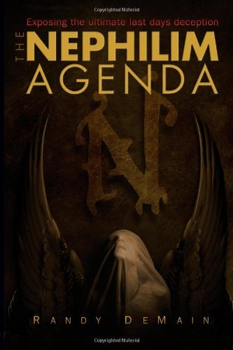 By Randy DeMain Nephilim Agenda : The Ultimate Last Days Deception (1ST)