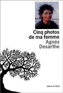 Cinq photos de ma femme, Desarthe, Agnès