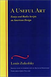 A Useful Art: Essays and Radio Scripts on American Design (The Wesleyan Centennial Edition of the Complete Critical Writings of Louis Zukofsky)