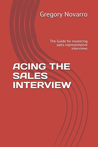ACING THE SALES INTERVIEW: The Guide for mastering sales representative interviews (Sales Interviews)