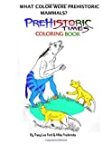 What color were Prehistoric Mammals? (What Color were fossil animals) (Volume 3)