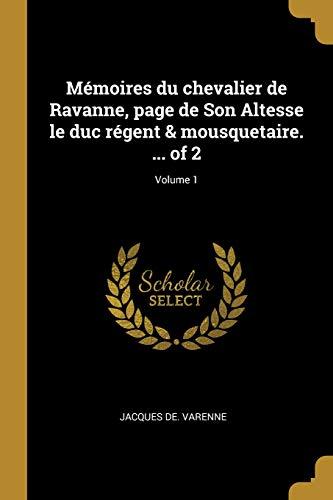 Mémoires Du Chevalier de Ravanne, Page de Son Altesse Le Duc Régent & Mousquetaire. ... of 2; Volume 1