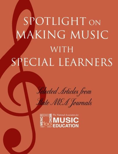 Spotlight on Making Music with Special Learners: Selected Articles from State MEA Journals (Spotlight Series)