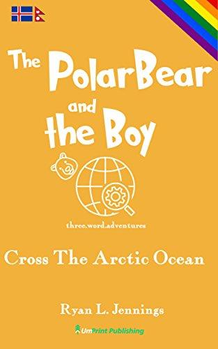 The Polar Bear and The Boy: Cross The Arctic Ocean (The Rainbow Travellers Book 3)
