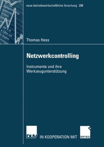 Netzwerkcontrolling: Instrumente und ihre Werkzeugunterstützung (neue betriebswirtschaftliche forschung (nbf), Band 298)