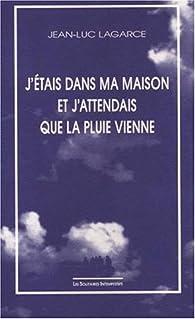 J'étais dans ma maison et j'attendais que la pluie vienne par Jean-Luc Lagarce