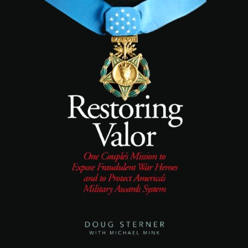 Restoring Valor: One Couple's Mission to Expose Fraudulent War Heroes and to Protect America's Military Awards System