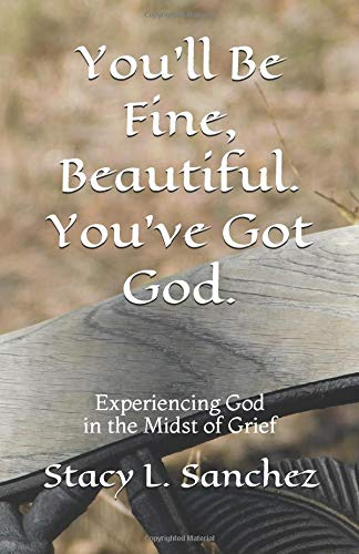 Pdf Self-Help You'll Be Fine, Beautiful. You've Got God.: Experiencing God in the Midst of Grief