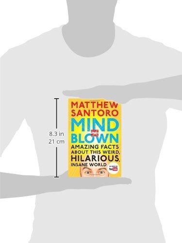 Mind Blown Amazing Facts About This Weird Hilarious Insane World Santoro Matthew 9780143109211 Amazon Com Books