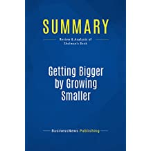 Summary: Getting Bigger by Growing Smaller: Review and Analysis of Shulman's Book