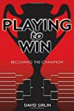 Playing To Win: Becoming The Champion-David Sirlin