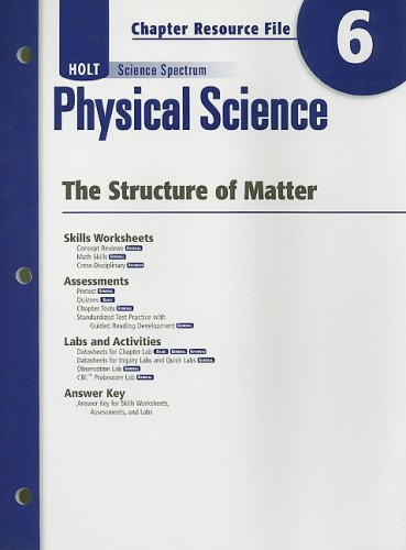 Holt Science Spectrum: Physical Science with Earth and Space Science: Chapter Resource File, Chapter 6: The Structure of Matter Chapter 6: The Structure of Matter