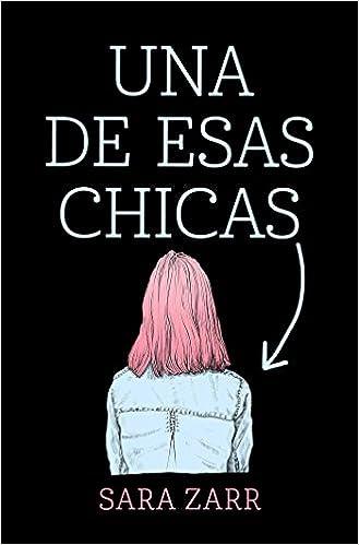 Amazon.com: Una de esas chicas / Story of a Girl (Spanish Edition) (9788420486185): Sara Zarr: Books