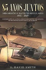 85 Anos Juntos: CONTRIBUIÇÕES DA BAPTIST MID-MISSIONS no MOVIMENTO BATISTA REGULAR NO BRASIL