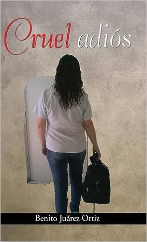 Cruel adios (Spanish Edition): Benito Juárez Ortiz: 9781506508429: Amazon.com: Books