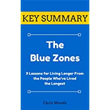 [KEY SUMMARY] The Blue Zones: 9 Lessons for Living Longer From the People Who've Lived the Longest (Top Rated 30-min Series)