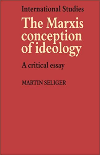 the marxist conception of ideology a critical essay lse  the marxist conception of ideology a critical essay lse monographs in international studies martin seliger 9780521296250 com books