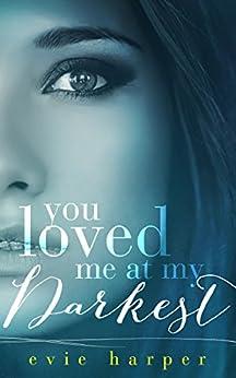 You Loved Me At My Darkest by [Harper, Evie]