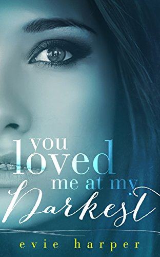 Free eBook - You Loved Me At My Darkest