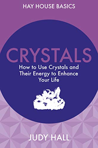 Crystals: How to Use Crystals and Their Energy to Enhance Your Life (Hay House Basics)