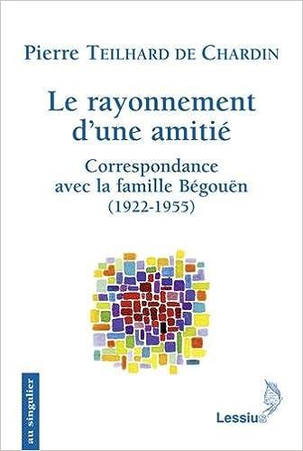 Le rayonnement d'une amitié : Correspondance avec la famille Bégouën pdf epub