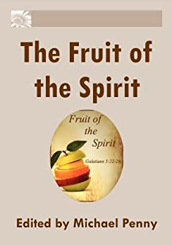 The Fruit of the Spirit by [Penny, Michael, Groves, David, Horobin, Susan, Penny, Sylvia, Lloyd, Ruth, Lloyd, Brian, Low, Lorraine]