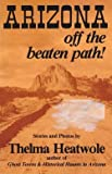 Arizona off the Beaten Path, Heatwole, Thelma, 0914846132