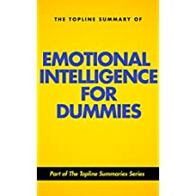 The Topline Summary of Steven J. Stein's Emotional Intelligence for Dummies (Topline Summaries)