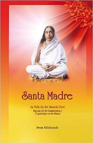 Santa Madre: La Vida de Sri Sarada Devi, Esposa de Sri ...