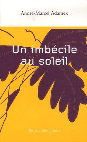 Un imbécile au soleil André-Marcel Adamek