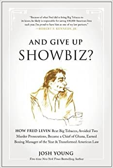 ``UPD`` And Give Up Showbiz?: How Fred Levin Beat Big Tobacco, Avoided Two Murder Prosecutions, Became A Chief Of Ghana, Earned Boxing Manager Of The Year, And Transformed American Law. Emily those efectua track exams charts FORMATO start