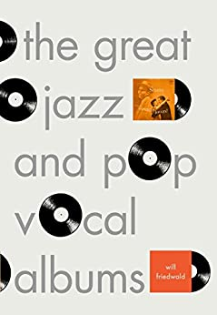 The Great Jazz and Pop Vocal Albums by [Friedwald, Will]