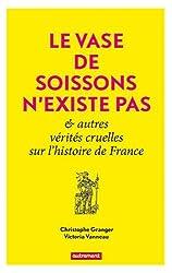 Le Vase de Soissons n'existe pas & autres vérités cruelles sur l'histoire de France