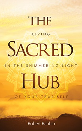 The Sacred Hub: Living in the Shimmering Light of Your True Self