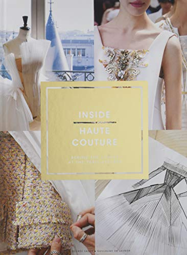 Haute Couture - Inside Haute Couture: Behind the Scenes at the Paris Ateliers