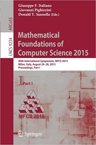 Mathematical Foundations of Computer Science 2015: 40th International Symposium, MFCS 2015, Milan, Italy, August 24-28, 2015, Proceedings, Part I (Lecture Notes in Computer Science) (2015-08-20)