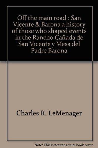 Off the main road: San Vicente & Barona, a history of those who shaped events in the Rancho Canada de San Vicente y Mesa del Padre Barona (La Mesa Rancho)