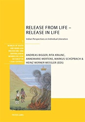 Release from Life – Release in Life: Indian Perspectives on Individual Liberation (Welten Süd- und Zentralasiens / World