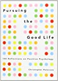 Pursuing the Good Life, Christopher Peterson, 0199916357