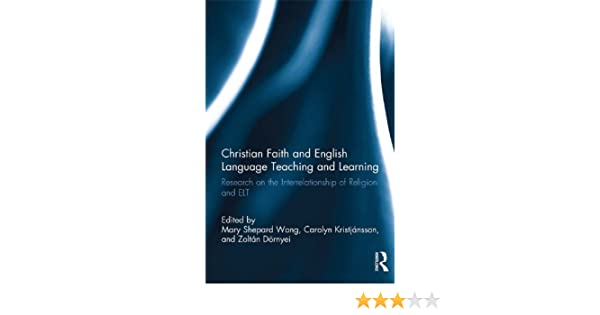 Christian faith and english language teaching and learning research christian faith and english language teaching and learning research on the interrelationship of religion and elt kindle edition by mary shepard wong fandeluxe Gallery