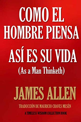 Como un hombre piensa, as es su vida. (Timeless Wisdom Collection) (Spanish Edition)