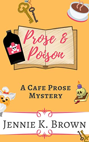 Prose and Poison: A Cafe Prose Mystery (Cafe Prose Mystery Series Book 1) by [Brown, Jennie K.]