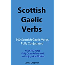 Scottish Gaelic Verbs: 500 Scottish Gaelic Verbs Fully Conjugated, Over 700 Verbs Fully Cross-Referenced to Conjugation Models