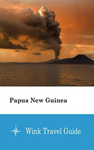 Papua New Guinea - Wink Travel Guide...