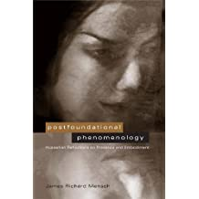 Postfoundational Phenomenology: Husserlian Reflections on Presence and Embodiment