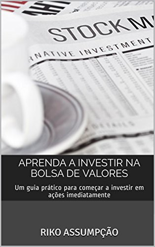8679bd857 Aprenda a investir na Bolsa de Valores: Um guia prático para começar a  investir em