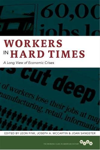Workers in Hard Times: A Long View of Economic Crises (Working Class in American History)