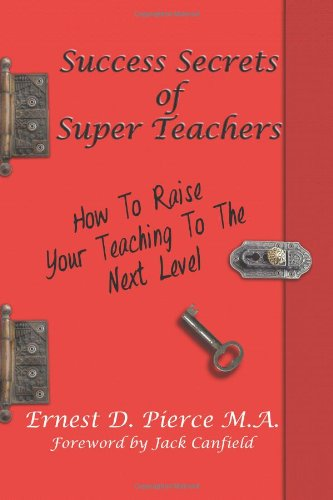 Download Success Secrets of Super Teachers: How to Take Your Teaching PDF