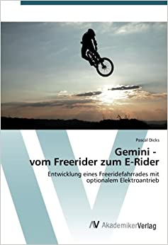 Gemini - vom Freerider zum E-Rider: Entwicklung eines Freeridefahrrades mit optionalem Elektroantrieb