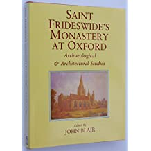 Saint Frideswide's Monastery at Oxford: Archaeological and Architectural Studies